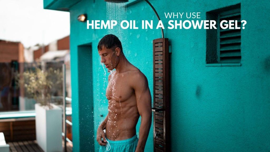 WHY USE HEMP OIL IN SHOWER GEL?