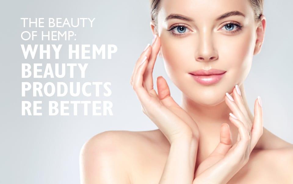 The Beauty of Hemp: Why Hemp Beauty Products are better