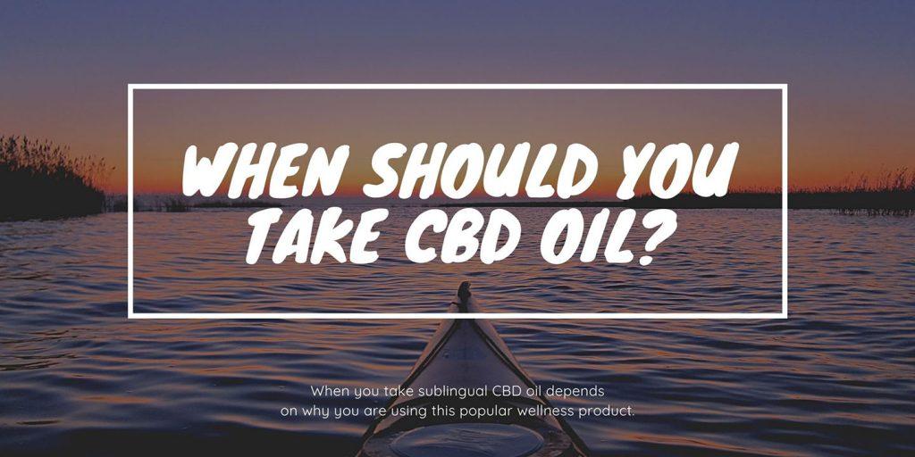 When should you take CBD oil Header
