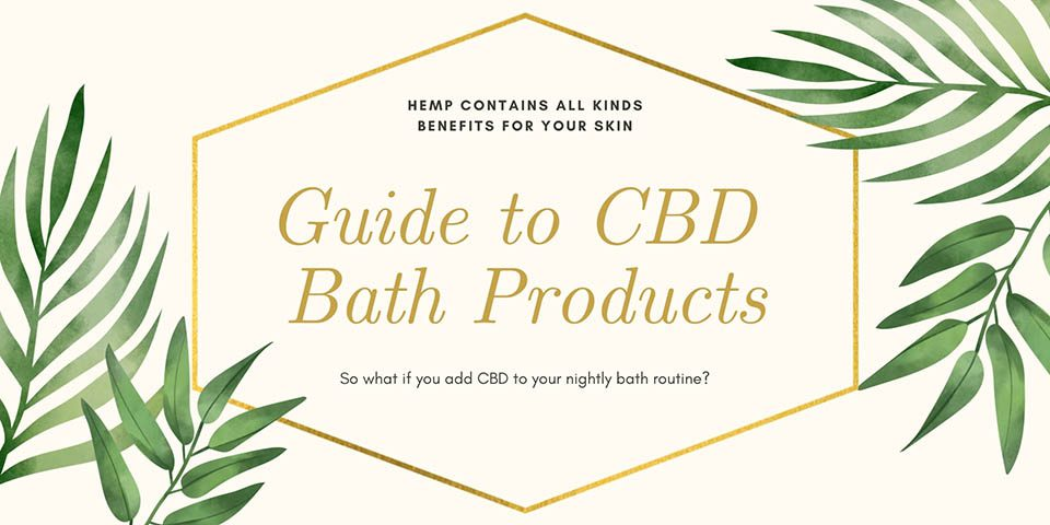 Guide to CBD Bath Products